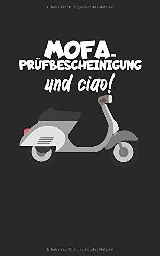 Mofa-Prüfbescheinigung und ciao!: Notizbuch für Fahranfänger. Perfektes Geschenk zum Führerschein.