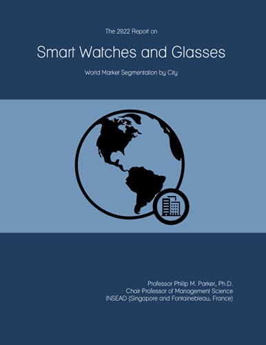 The 2022 Report on Smart Watches and Glasses: World Market Segmentation by City