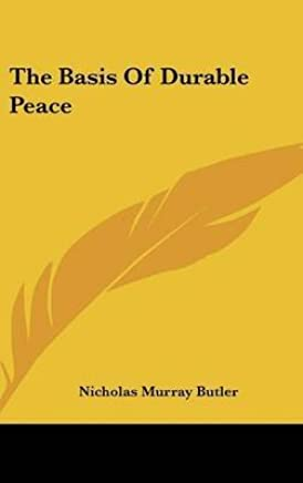 [(The Basis of Durable Peace)] [By (author) Nicholas Murray Butler] published on (June, 2007)