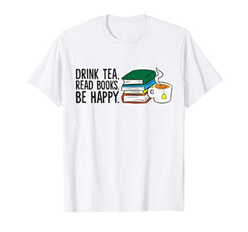 Bookworm Funny Drink Tea Read Books Be Happy Books And Tea T-Shirt