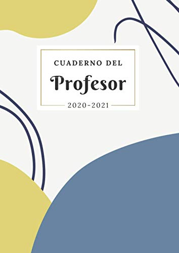 Cuaderno del Profesor 2020 2021: Agenda para Profesores y Maestras con Planificador de Clases Semanal y Mensual   Listas para Evaluación o Asistencia   Agenda Docente