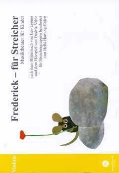 Frederick - für Streicher - Violine: Musiktheater für Kinder, nach dem Bilderbuch von Leo Lionni und dem Hörspiel von Fredrik Vahle für Streichergruppen bearbeitet