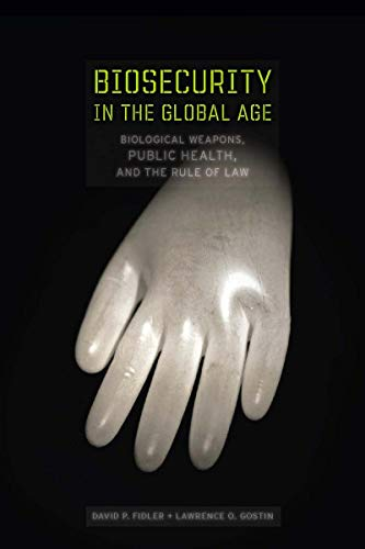 Biosecurity in the Global Age: Biological Weapons, Public Health, and the Rule of Law (Stanford Law Books)