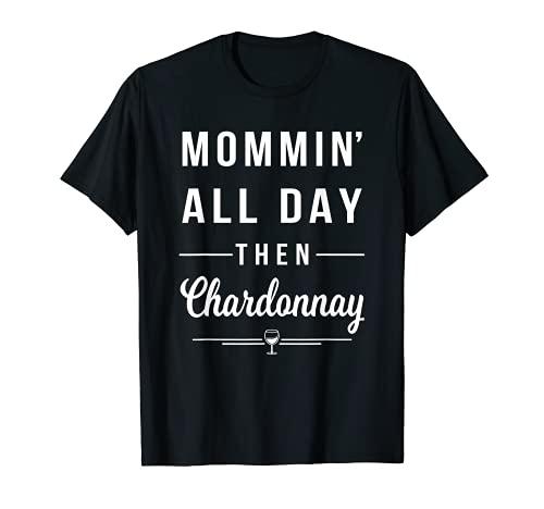 Mommin' All Day Then Chardonnay - Regalo divertido para mamá de vino Camiseta