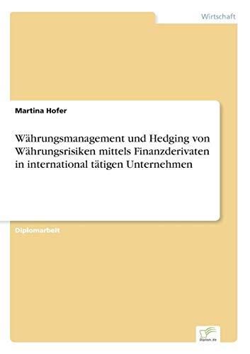 Währungsmanagement und Hedging von Währungsrisiken mittels Finanzderivaten in international tätigen Unternehmen