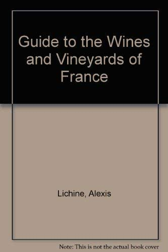 Alexis Lichine's Guide To The Wines And Vineyards Of France