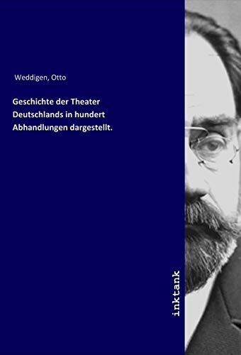 Geschichte der Theater Deutschlands in hundert Abhandlungen dargestellt.