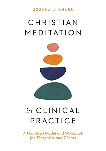Christian Meditation in Clinical Practice: A Four-Step Model and Workbook for Therapists and Clients (Christian Association for Psychological Studies Books)