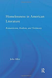 Homelessness in American Literature: Romanticism, Realism and Testimony
