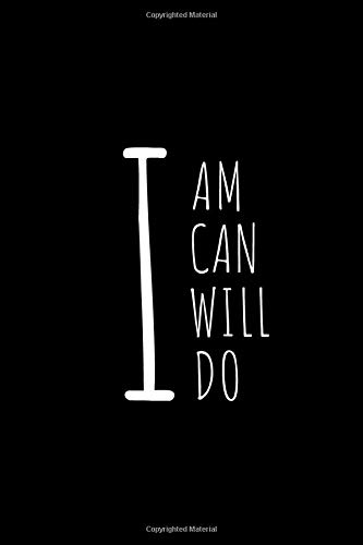 I AM, I CAN, I WILL, I DO: Blank Lined Writing Journal Notebook Diary 6x9