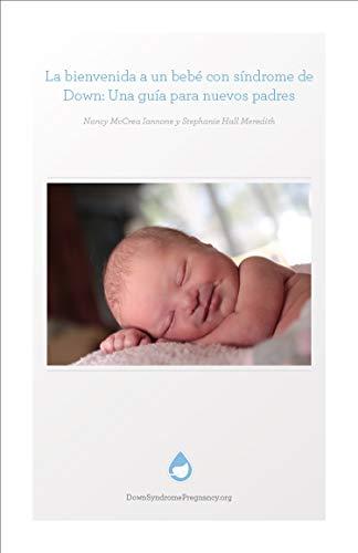 La bienvenida a un bebé con síndrome de Down: Una guía para nuevos padres (Down Syndrome Pregnancy) (English Edition)