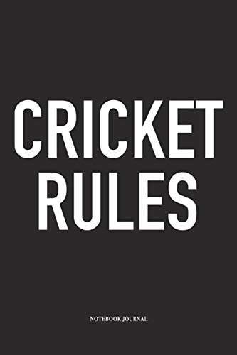 Cricket Rules: A 6x9 Inch Matte Softcover Notebook Diary With 120 Blank Lined Pages And A Funny Sports Fanatic Cover Slogan