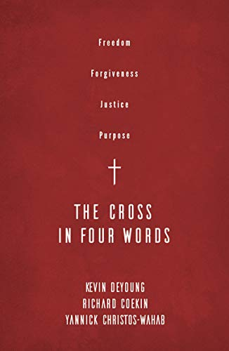 The Cross in Four Words by [Kevin DeYoung, Richard Coekin, Yannick Christos-Wahab]