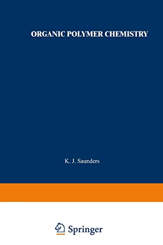 Organic Polymer Chemistry: An Introduction to the Organic Chemistry of Adhesives, Fibres, Paints, Plastics, and Rubbers