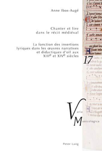 Chanter et lire dans le récit médiéval: La fonction des insertions lyriques dans les œuvres narratives et didactiques d'oïl aux XIII e et XIV e siècles (Varia Musicologica, Band 17)