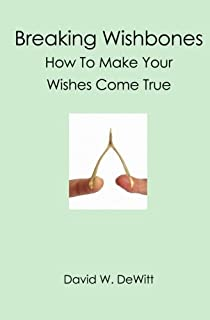 Breaking Wishbones: How To Make Your Wishes Come True