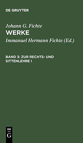 Werke, 11 Bde., Bd.3, Zur Rechtslehre und Sittenlehre I. (Johann G. Fichte: Werke)