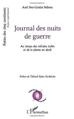 Journal des nuits de guerre: Au temps des refrains trahis et de la plume en deuil Préface de Thibault Sylver Ko-Batoka (Poètes des cinq continents)