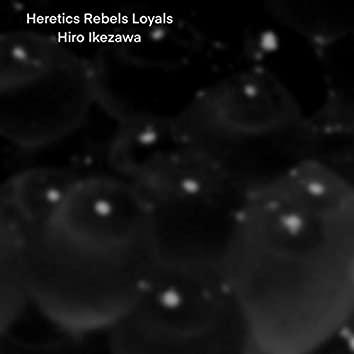 Heretics Rebels Lyals