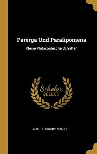Parerga Und Paralipomena: Kleine Philosophische Schriften