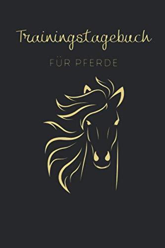 Trainingstagebuch für Pferde: Reitertagebuch A5 – Trainingstagebuch zum Ausfüllen für Pferdehalter I Pferdeplaner I Stallplaner I Individuelle Einträge vom Reittraining