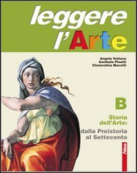 Leggere l'arte. Con schede di analisi. Per la Scuola media. Con espansione online. Storia dell'arte. Dalla Preistoria al Settecento (Vol. 2)