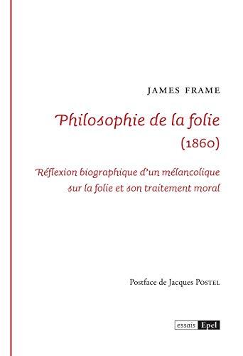 Philosophie de la folie (1860): reflexion biographique d un melancolique sur la folie et son traitement moral (Essais)