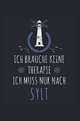 Ich brauche keine Therapie ich muss nur nach Sylt: Nordsee NOTIZBUCH   Format 6x9