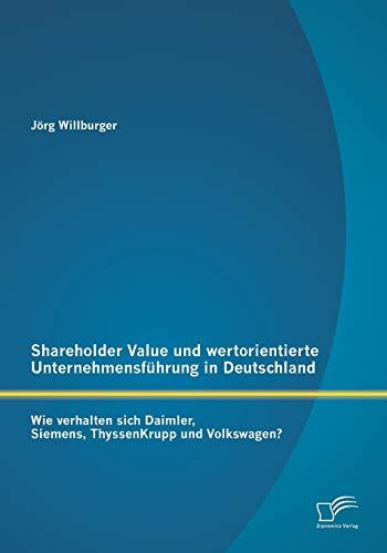 Preisvergleich Produktbild Shareholder Value und wertorientierte Unternehmensführung in Deutschland: Wie verhalten sich Daimler,  Siemens,  ThyssenKrupp und Volkswagen