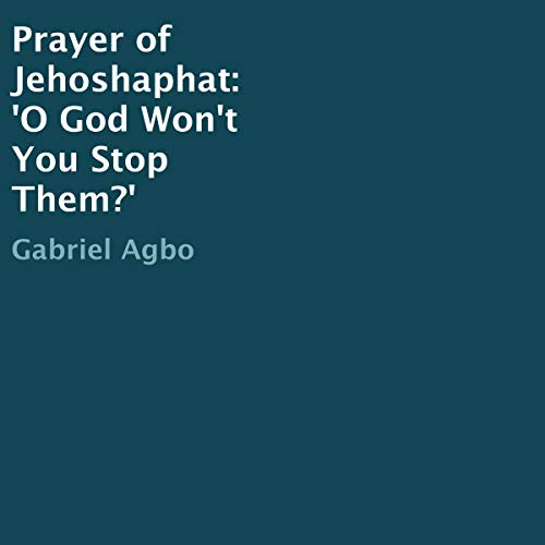 Prayer of Jehoshaphat: 'O God Won't You Stop Them?' audiobook cover art