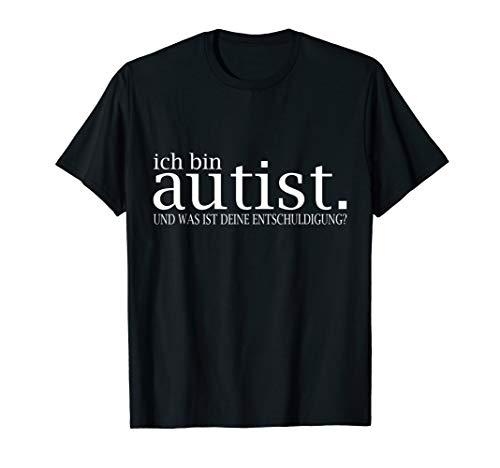 Ich bin autist! Was ist deine Entschuldigung? Solidarität T-Shirt