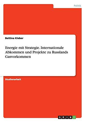 Energie mit Strategie. Internationale Abkommen und Projekte zu Russlands Gasvorkommen