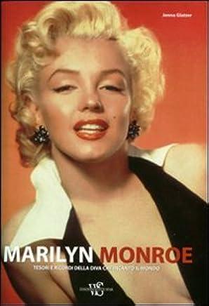 Marilyn Monroe. Tesori e ricordi della diva che incantò il mondo. Ediz. illustrata
