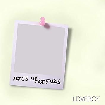 MISS MY FRIENDS