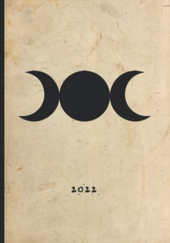 Witchy Planner 2022: Weekly + Monthly Calendar Datebook, Two Pages per Month, Moon Phases, Witch Holidays, Grimoire Pages, Monthly Tarot Reading, ... Modern Witches or Wiccans (TRIPLE MOON COVER)
