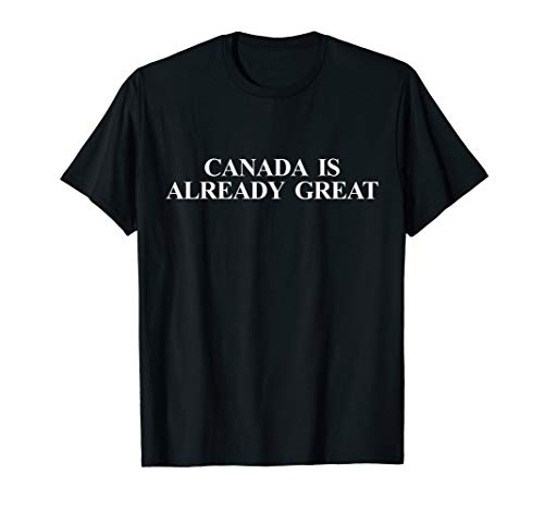 CANADA IS ALREADY GREAT (Canada Day Pride) T-Shirt
