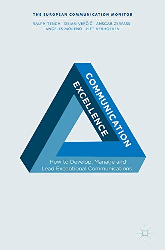 Communication Excellence: How to Develop, Manage and Lead Exceptional Communications (The European Communication Monitor)