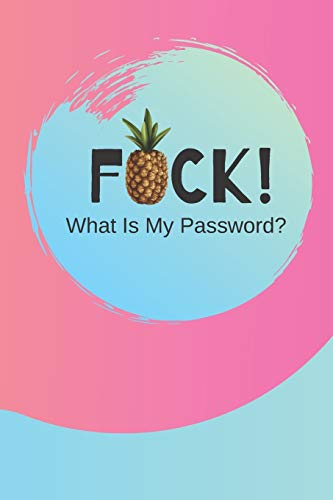 FUCK! What Is My Password?: (Pink) A Premium Internet Password Notebook to Organize Usernames and Passwords for Disorganized People