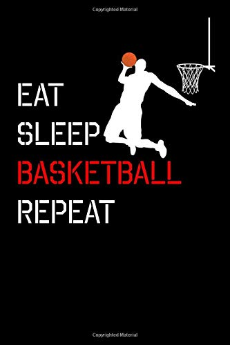 Eat, Sleep, Basketball, Repeat: Basketball Notebook | Composition book with 120 pages, 6x9 inches | Gift for Basketball and hoops lovers and fans