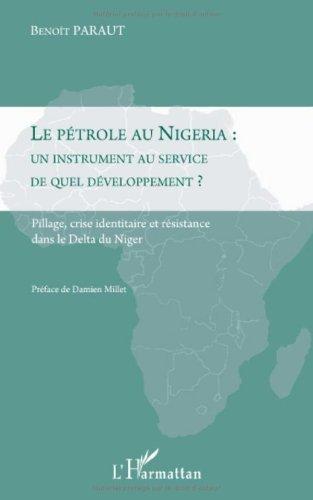 Le pétrole au Nigeria : un instrument au service de quel développement ? : Pillage, crise identitaire et résistance dans le Delta du Niger (French Edition)