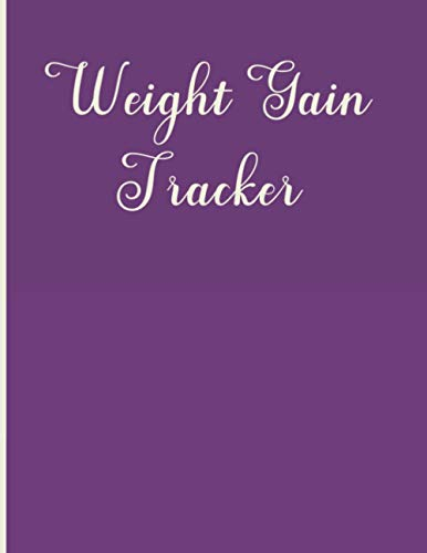Weight Gain Tracker: Weight Gain Tracker for Men and Women 8.5x11 Inches 120 pages