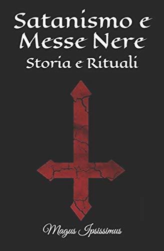 Satanismo e Messe Nere: Storia e Rituali