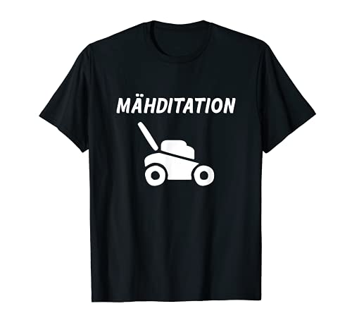 MÄHDITATION Rasenmäher Gartenarbeit lustig Rasenmähen T-Shirt