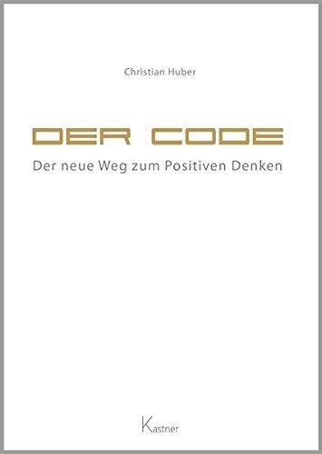 Der Code - Der neue Weg zum Positiven Denken