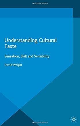 Understanding Cultural Taste: Sensation, Skill and Sensibility