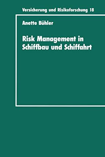 Risk Management in Schiffbau und Schiffahrt (Versicherung und Risikoforschung (117), Band 117)