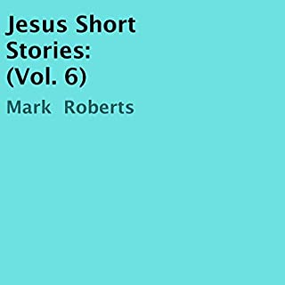 Jesus Short Stories: Vol. 6                   By:                                                                                                                                 Mark Roberts                               Narrated by:                                                                                                                                 Dan Caringer                      Length: 10 mins     Not rated yet     Overall 0.0