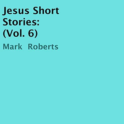 Jesus Short Stories: Vol. 6 audiobook cover art