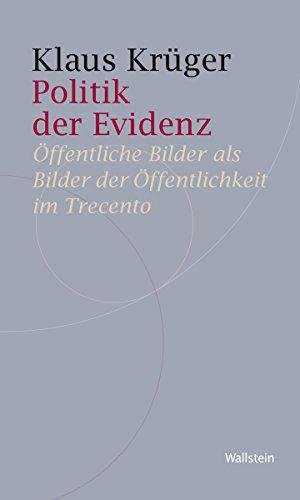 Politik der Evidenz: Öffentliche Bilder als Bilder der Öffentlichkeit im Trecento (Historische Geisteswissenschaften. Frankfurter Vorträge 8)