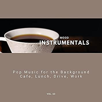 Mood Instrumentals: Pop Music For The Background - Cafe, Lunch, Drive, Work, Vol. 63